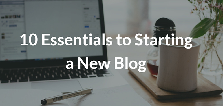 10 Essentials to Starting a New Blog