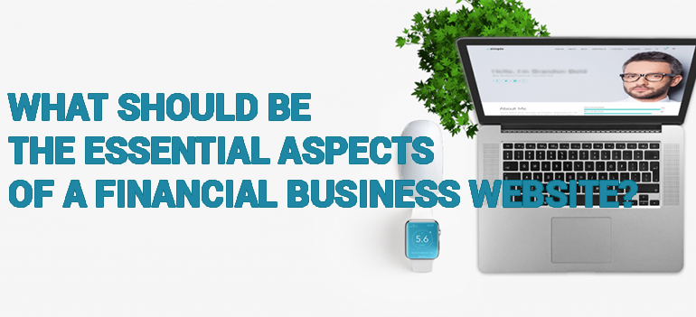 What Should be the Essential Aspects of a Financial Business Website?