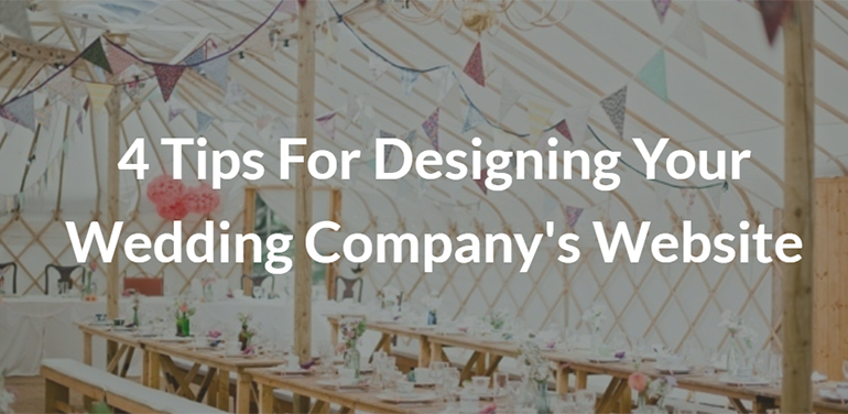 4 Tips For Designing Your Wedding Company's Website