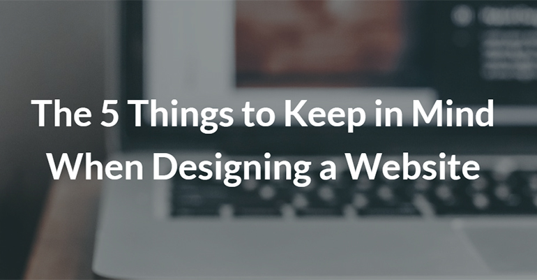 The 5 Things to Keep in Mind When Designing a Website