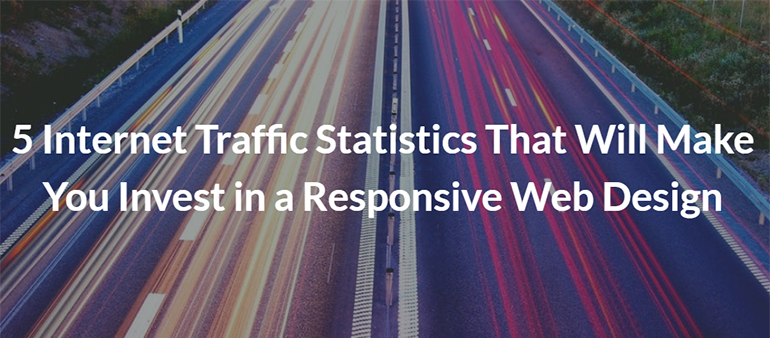 5 Internet Traffic Statistics That Will Make You Invest in a Responsive Web Design