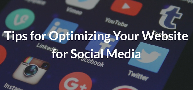 Tips for Optimizing Your Website for Social Media