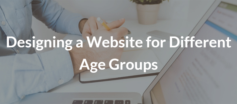 Designing a Website for Different Age Groups – A Bird's Eye View