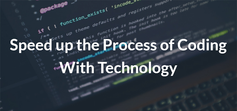 Speed up the Process of Coding With Technology
