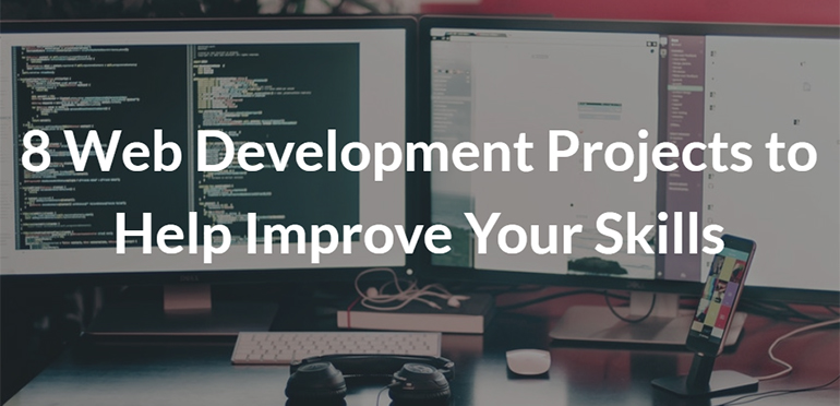 8 Web Development Projects to Help Improve Your Skills