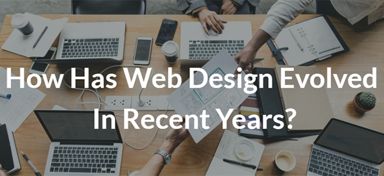 How Has Web Design Evolved In Recent Years?