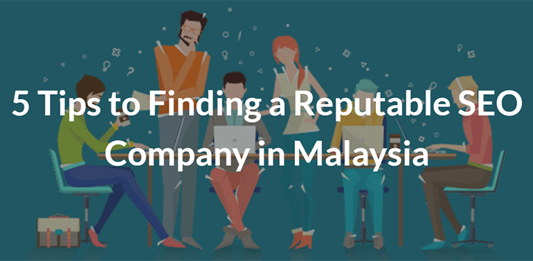 5 Tips to Finding a Reputable SEO Company in Malaysia
