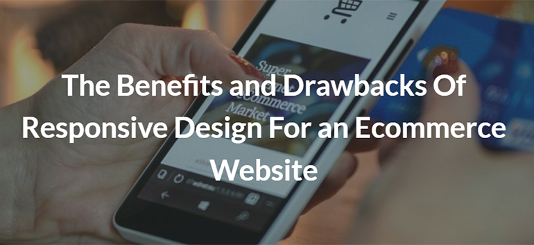 The Benefits and Drawbacks Of Responsive Design For an Ecommerce Website