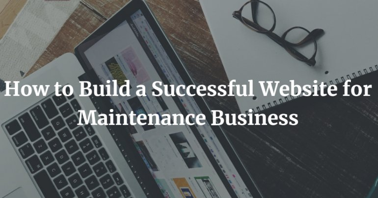 How to Build a Successful Website for Maintenance Business