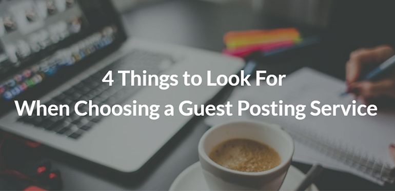 4 Things to Look For When Choosing a Guest Posting Service