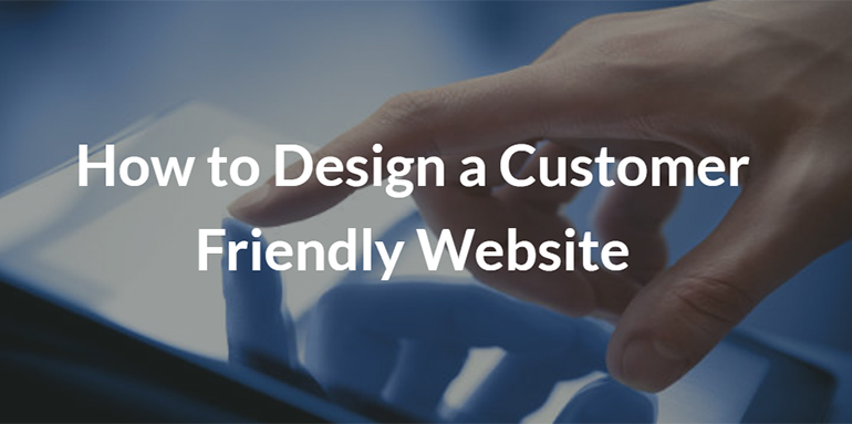How to Design a Customer Friendly Website