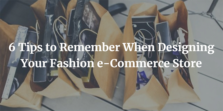 6 Tips to Remember When Designing Your Fashion e-Commerce Store