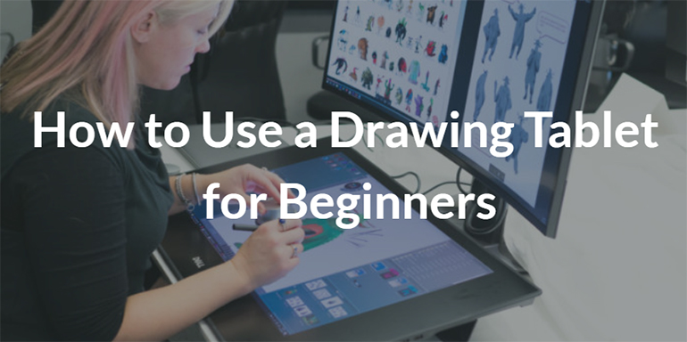 How to Use a Drawing Tablet for Beginners