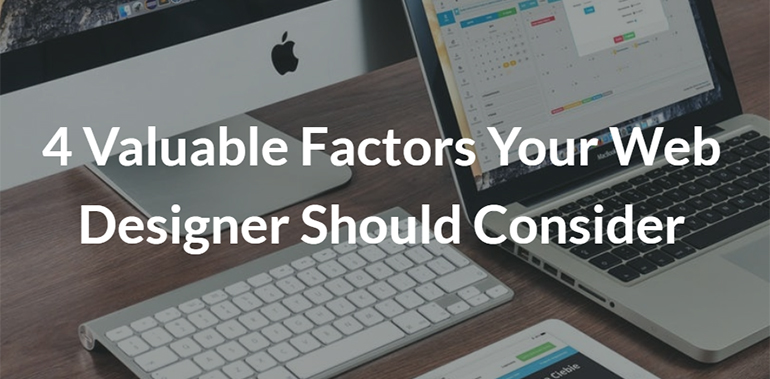4 Valuable Factors Your Web Designer Should Consider