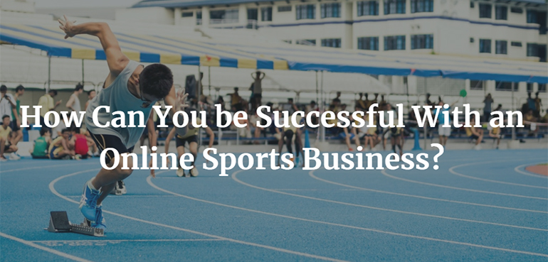 How Can You be Successful With an Online Sports Business?