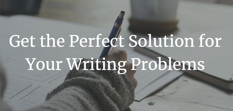 Get the Perfect Solution for Your Writing Problems