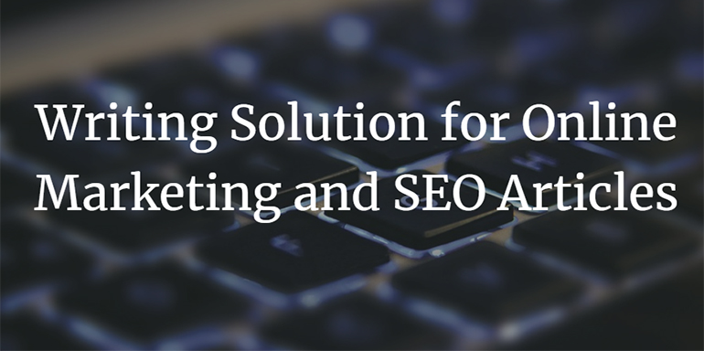 Writing Solution for Online Marketing and SEO Articles