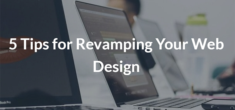 5 Tips for Revamping Your Web Design