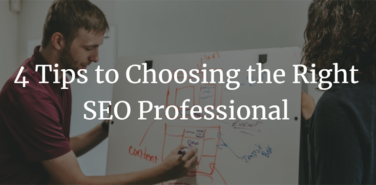 4 Tips to Choosing the Right SEO Professional