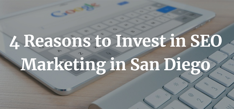 4 Reasons to Invest in SEO Marketing in San Diego