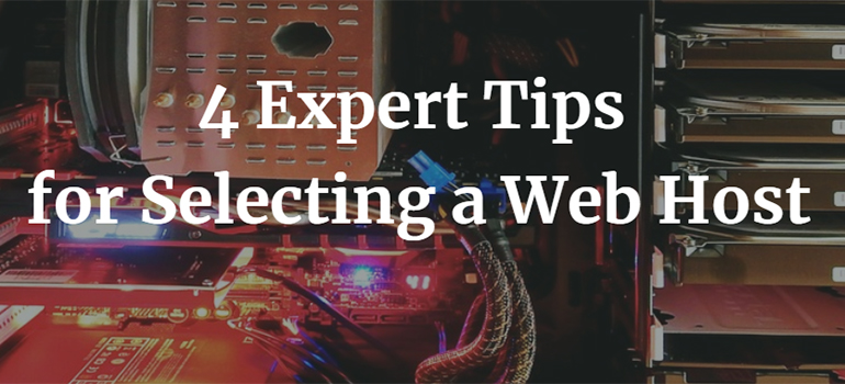 4 Expert Tips for Selecting a Web Host