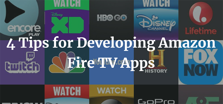 4 Tips for Developing Amazon Fire TV Apps
