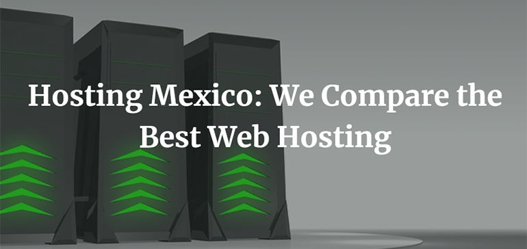 Hosting Mexico: We Compare the Best Web Hosting