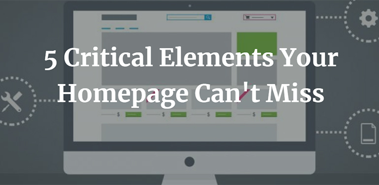 5 Critical Elements Your Homepage Can't Miss