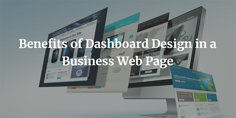 Know the Benefits of Dashboard Design in a Business Web Page