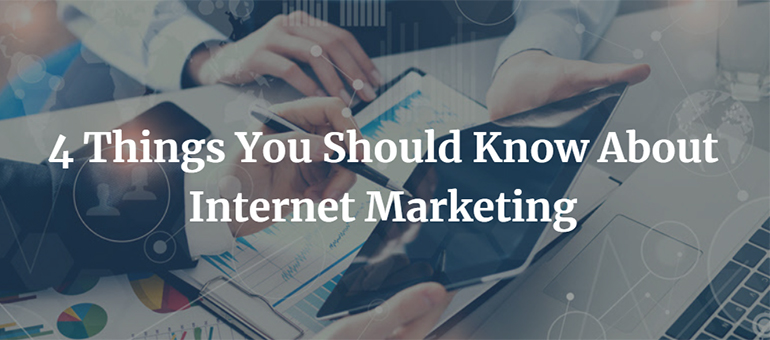 4 Things You Should Know About Internet Marketing
