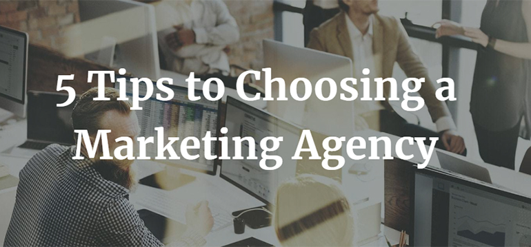 5 Tips to Choosing a Marketing Agency