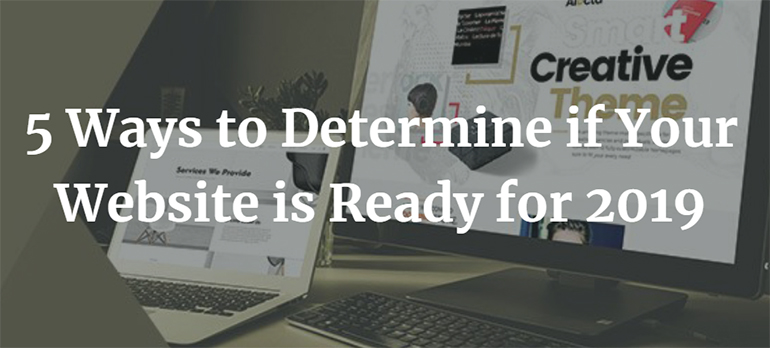 5 Ways to Determine if Your Website is Ready for 2019