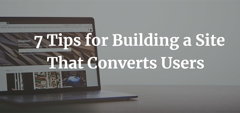 7 Tips for Building a Site That Converts Users