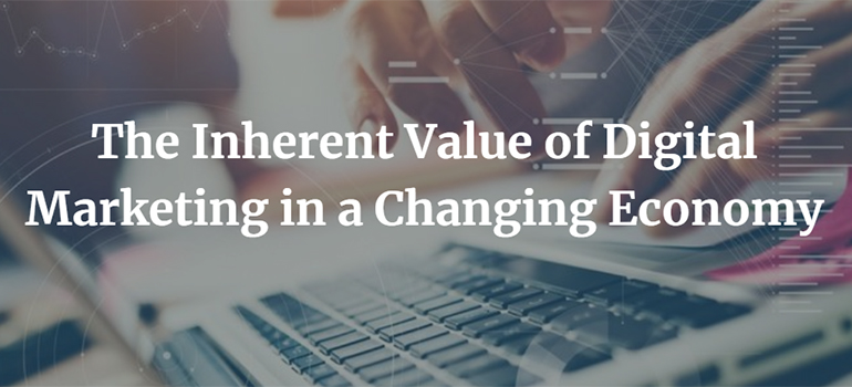 The Inherent Value of Digital Marketing in a Changing Economy