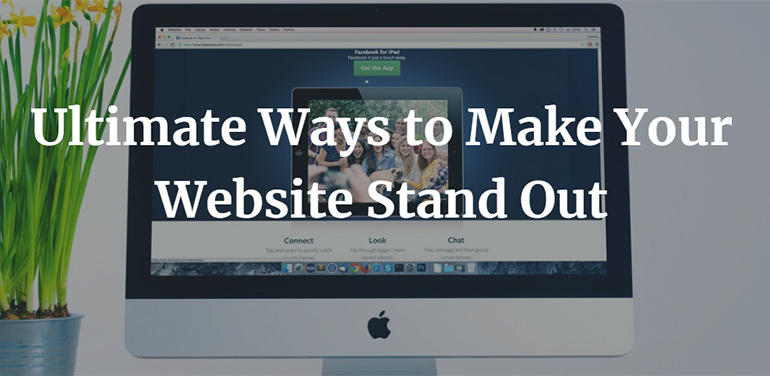 Ultimate Ways to Make Your Website Stand Out