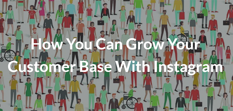 How You Can Grow Your Customer Base With Instagram