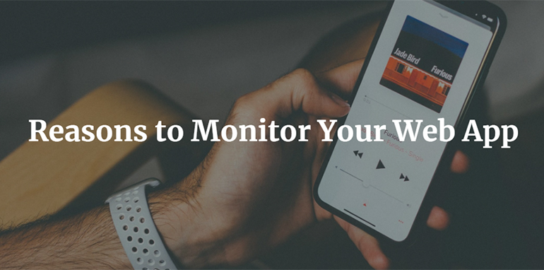 Reasons to Monitor Your Web App