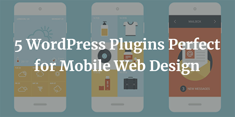 5 WordPress Plugins Perfect for Mobile Web Design