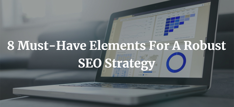 8 Must-Have Elements For A Robust SEO Strategy