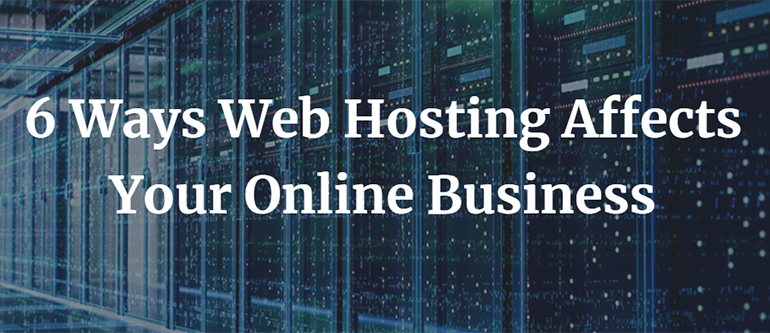 6 Ways Web Hosting Affects Your Online Business