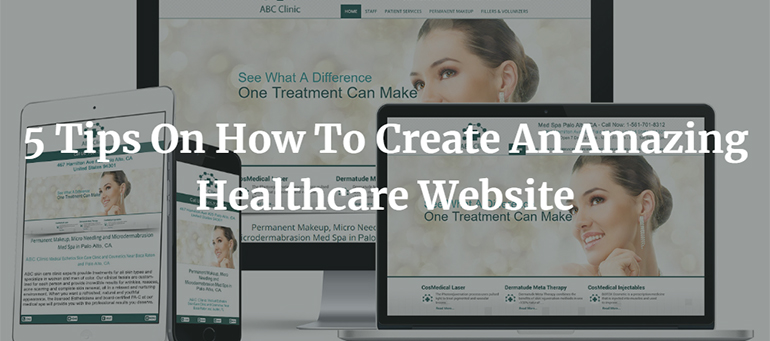 5 Tips On How To Create An Amazing Healthcare Website