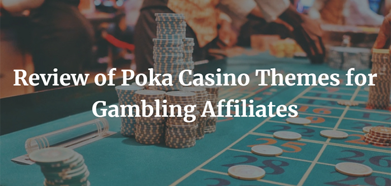 Review of Poka Casino Themes for Gambling Affiliates