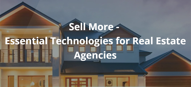 Sell More - Essential Technologies for Real Estate Agencies
