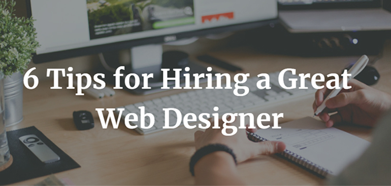 6 Tips for Hiring a Great Web Designer