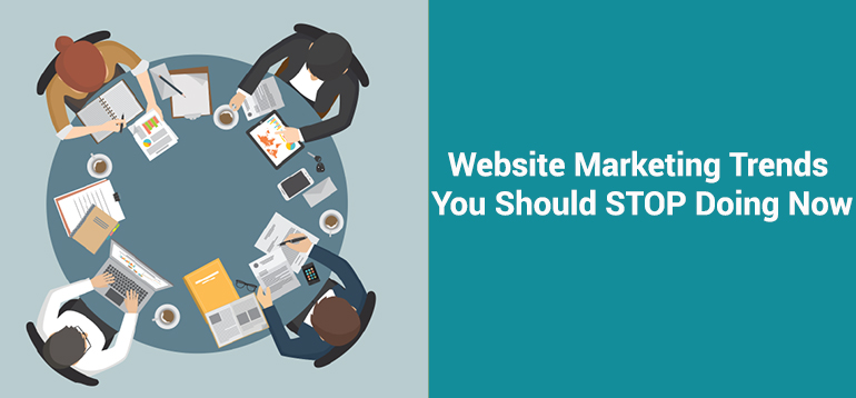 Website Marketing Trends You Should STOP Doing Now
