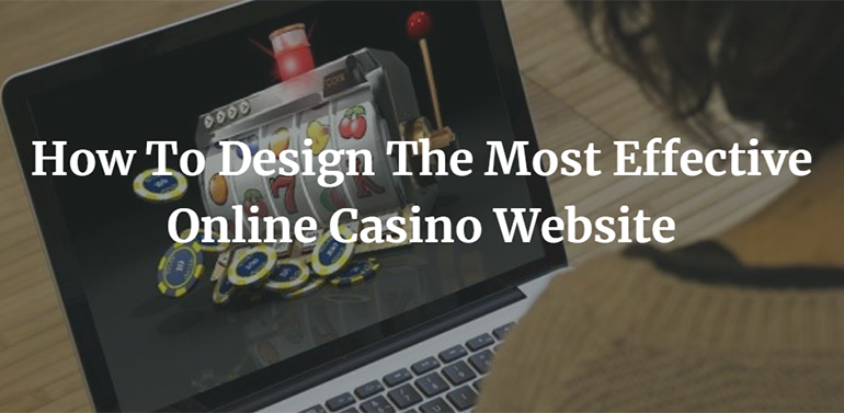 How To Design The Most Effective Online Casino Website