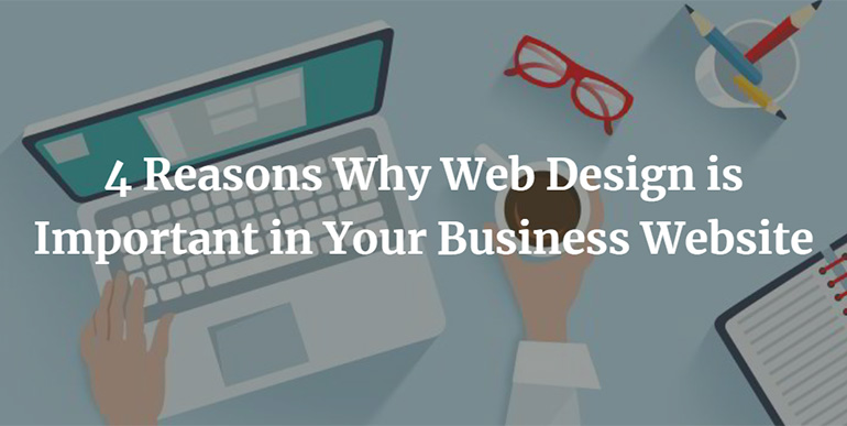4 Reasons Why Web Design is Important in Your Business Website