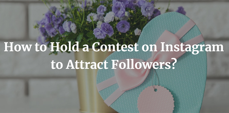 How to Hold a Contest on Instagram to Attract Followers?