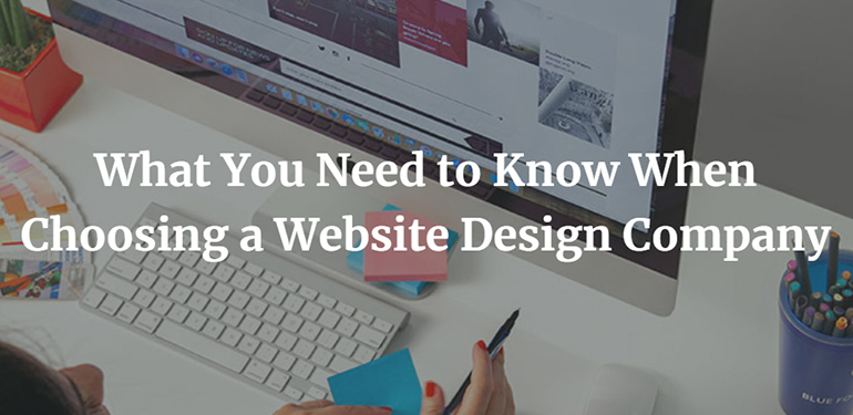 What You Need to Know When Choosing a Website Design Company