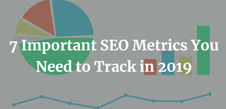 7 Important SEO Metrics You Need to Track in 2019